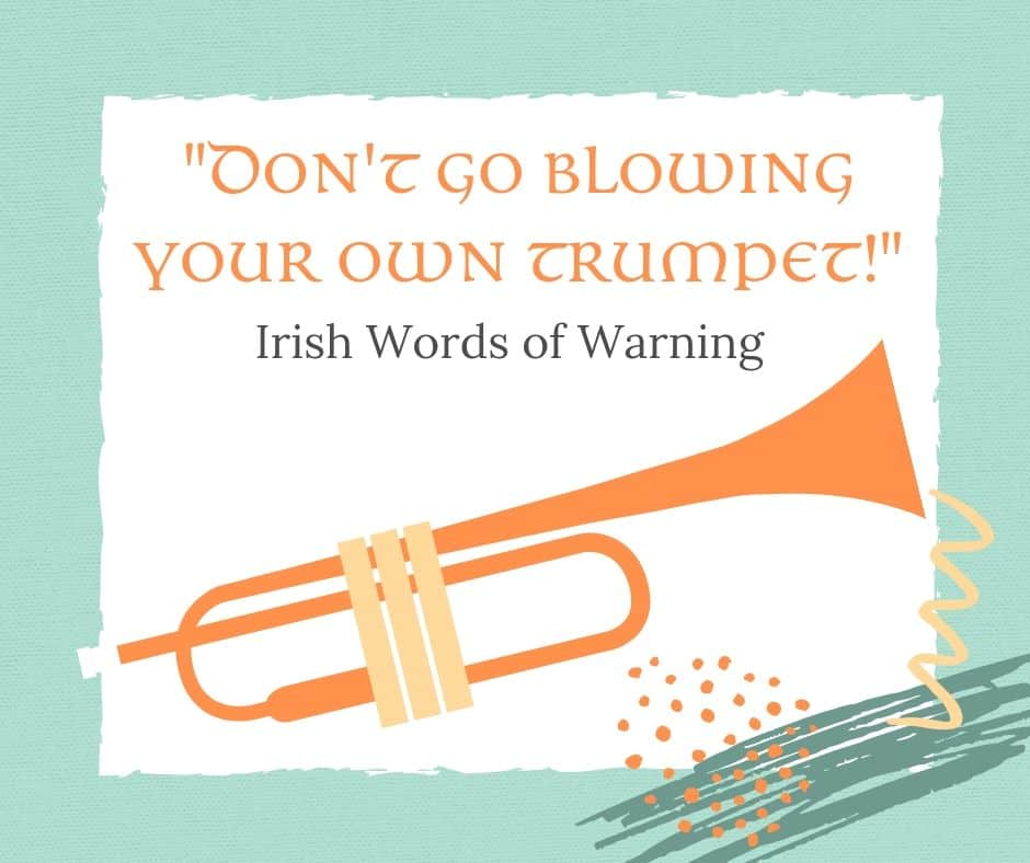 Don't go blowing your own trumpet
