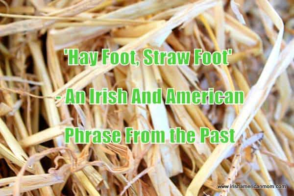 Hay foot, straw foot - and Irish and American phrase