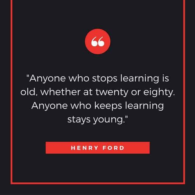 Henry Ford - Anyone who stops learning.
