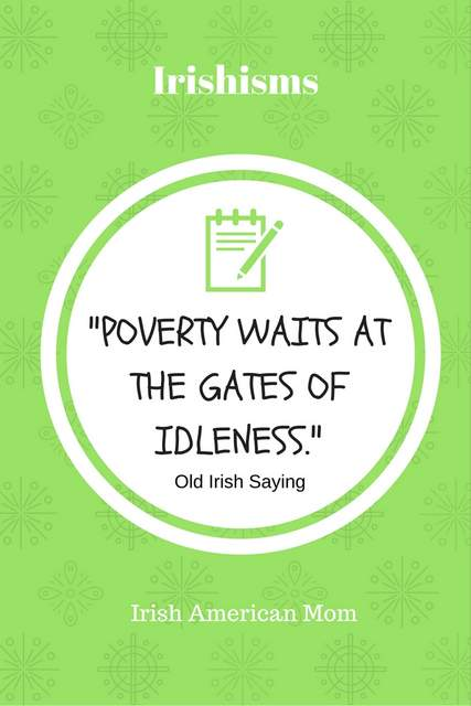 Poverty waits at the gates of idleness.