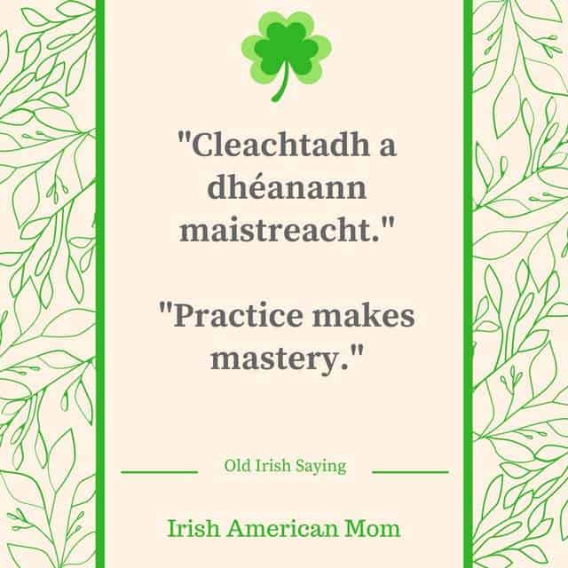 Practice Makes Mastery - Old Irish Saying