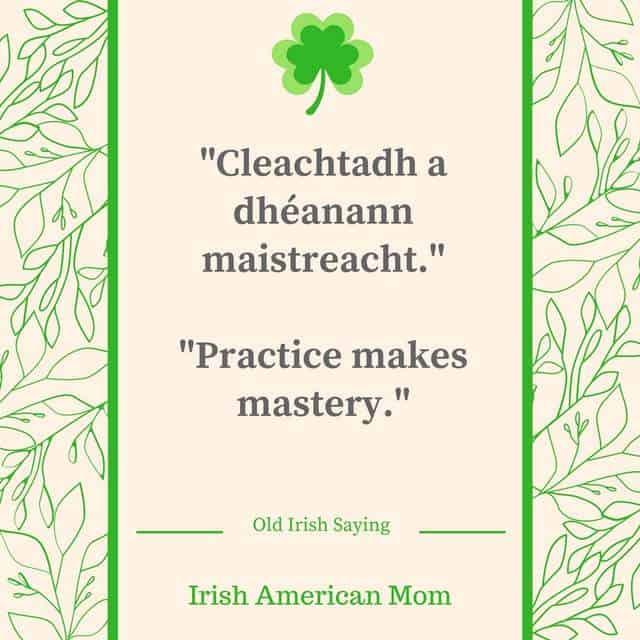 Practice Makes Mastery - Old Irish Saying