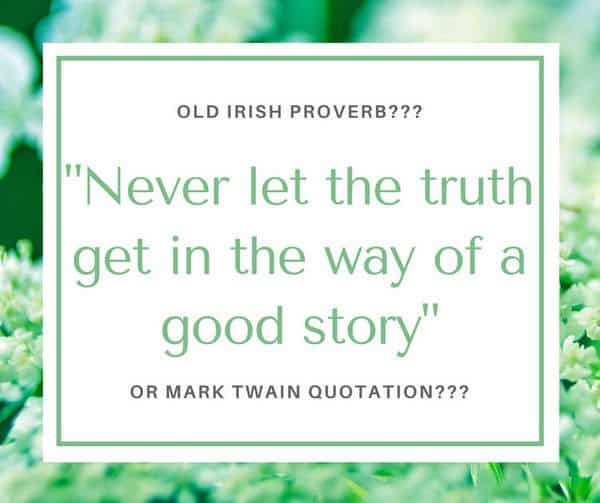 Green graphic for Irish saying Never let the truth get in the way of a good story