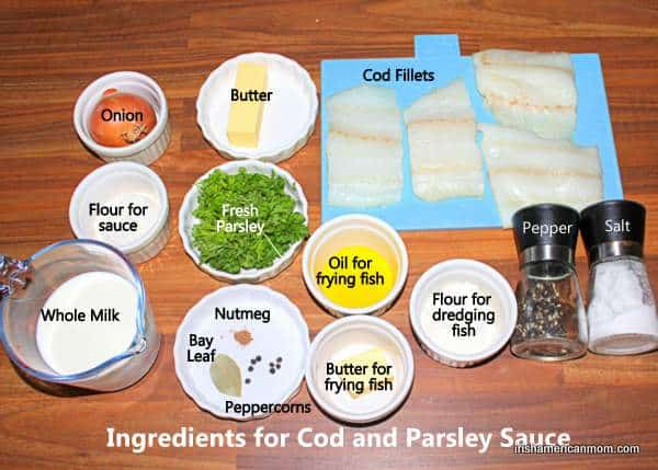Ingredients for cod and parsley sauce include code fillets, butter, onion, flour, fresh parsley, milk and seasonings
