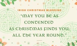 An Irish Christmas blessing for May you be as contented as Christmas finds you all the year round