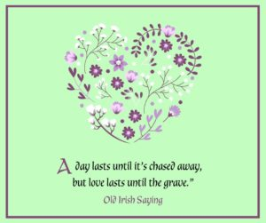 A green graphic with a heart of flowers with an old Irish saying about olve