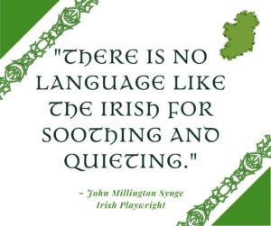 A graphic for the saying by John Millington Synge that says there is no language like the Irish for soothing and quieting